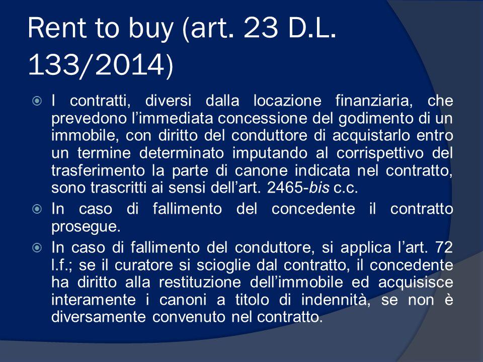 Rent to buy (art. 23 D.L. 133/2014)  I contratti, diversi dalla locazione finanziaria, che prevedono l'immediata concessione del godimento di un immo