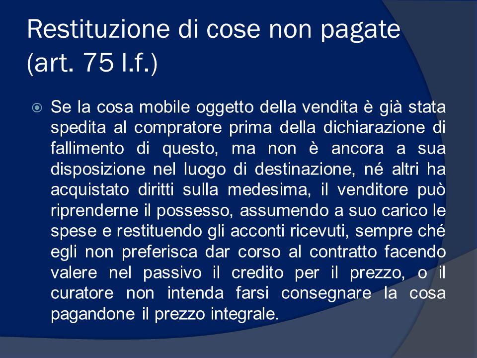 Restituzione di cose non pagate (art. 75 l.f.)  Se la cosa mobile oggetto della vendita è già stata spedita al compratore prima della dichiarazione d