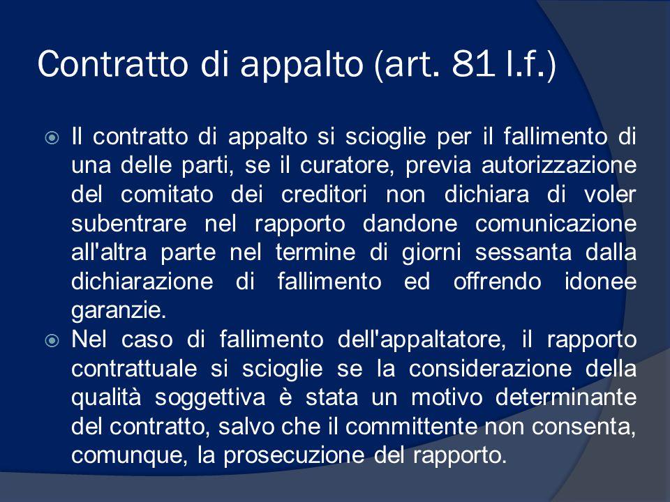Contratto di appalto (art. 81 l.f.)  Il contratto di appalto si scioglie per il fallimento di una delle parti, se il curatore, previa autorizzazione