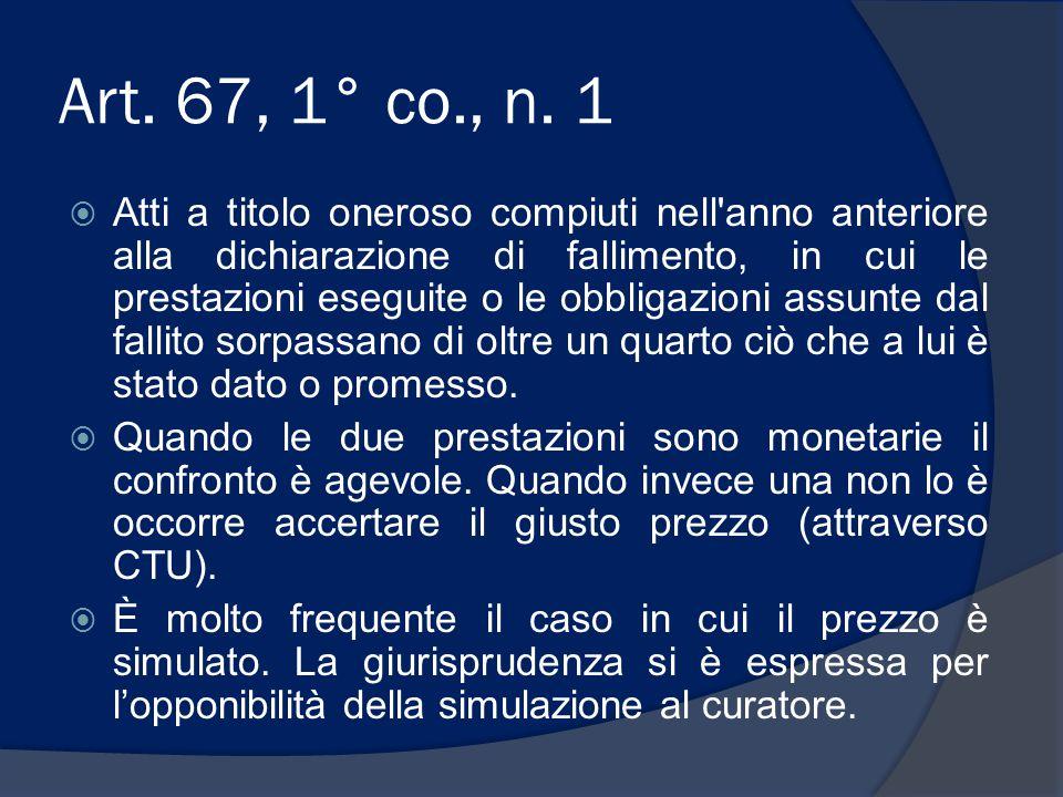 Art. 67, 1° co., n. 1  Atti a titolo oneroso compiuti nell'anno anteriore alla dichiarazione di fallimento, in cui le prestazioni eseguite o le obbli