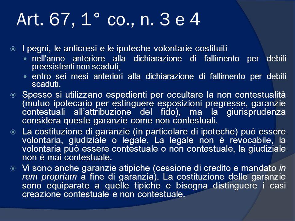 Art. 67, 1° co., n. 3 e 4  I pegni, le anticresi e le ipoteche volontarie costituiti nell'anno anteriore alla dichiarazione di fallimento per debiti