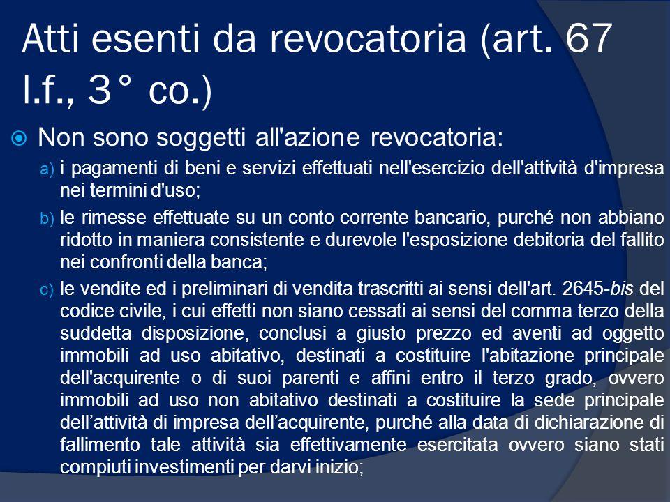 Atti esenti da revocatoria (art. 67 l.f., 3° co.)  Non sono soggetti all'azione revocatoria: a) i pagamenti di beni e servizi effettuati nell'eserciz
