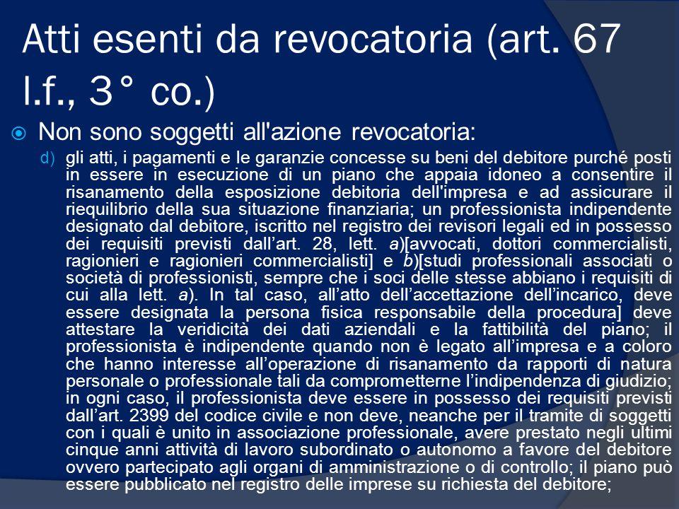 Atti esenti da revocatoria (art. 67 l.f., 3° co.)  Non sono soggetti all'azione revocatoria: d) gli atti, i pagamenti e le garanzie concesse su beni