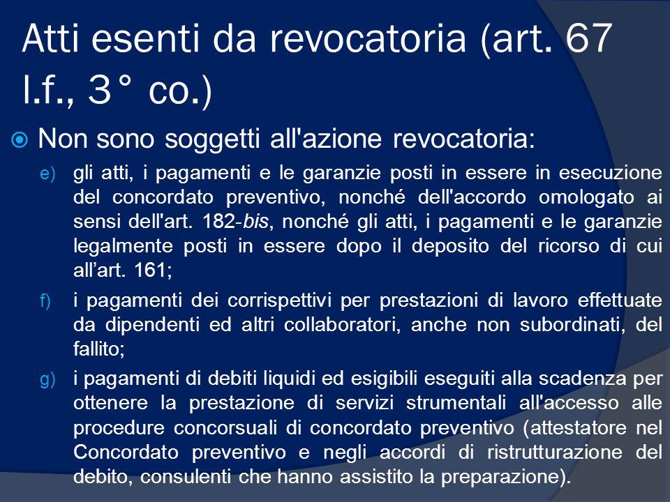 Atti esenti da revocatoria (art. 67 l.f., 3° co.)  Non sono soggetti all'azione revocatoria: e) gli atti, i pagamenti e le garanzie posti in essere i