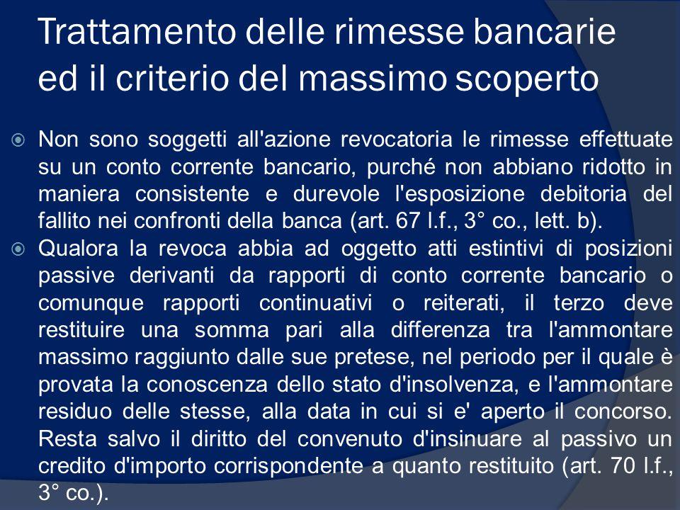 Trattamento delle rimesse bancarie ed il criterio del massimo scoperto  Non sono soggetti all'azione revocatoria le rimesse effettuate su un conto co