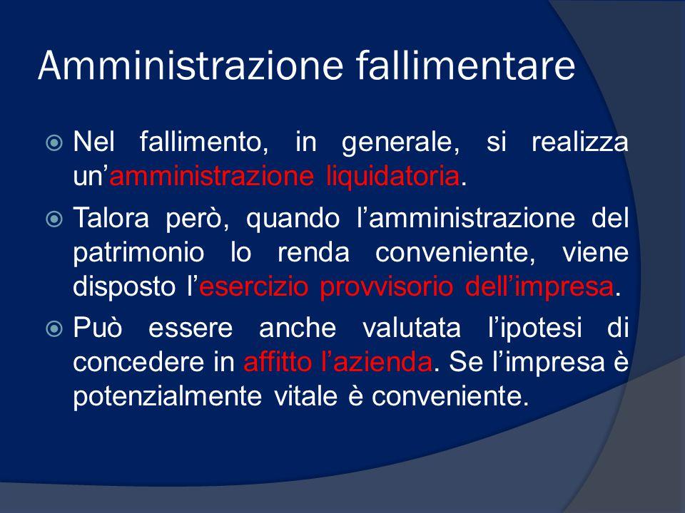 Amministrazione fallimentare  Nel fallimento, in generale, si realizza un'amministrazione liquidatoria.  Talora però, quando l'amministrazione del p