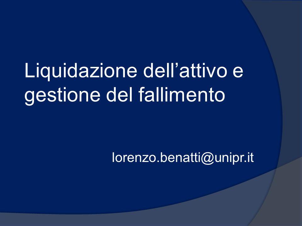 Liquidazione dell'attivo e gestione del fallimento lorenzo.benatti@unipr.it