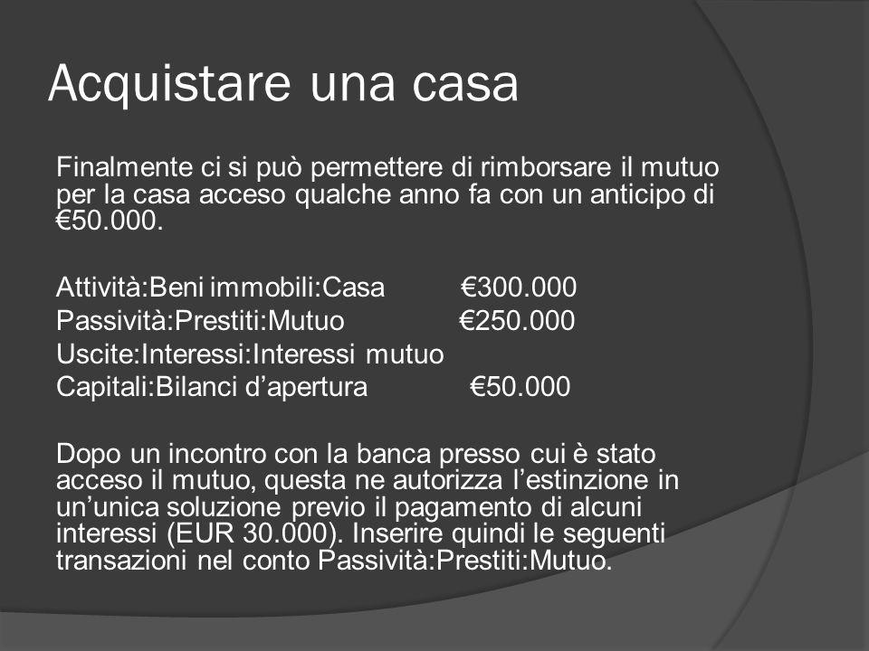 Acquistare una casa Finalmente ci si può permettere di rimborsare il mutuo per la casa acceso qualche anno fa con un anticipo di €50.000.