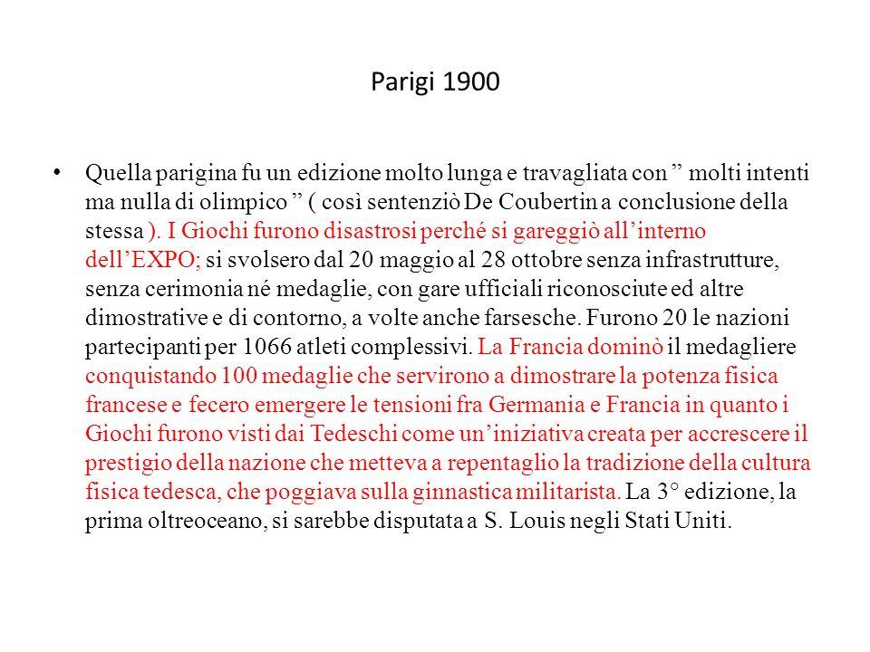Parigi 1900 Quella parigina fu un edizione molto lunga e travagliata con molti intenti ma nulla di olimpico ( così sentenziò De Coubertin a conclusione della stessa ).