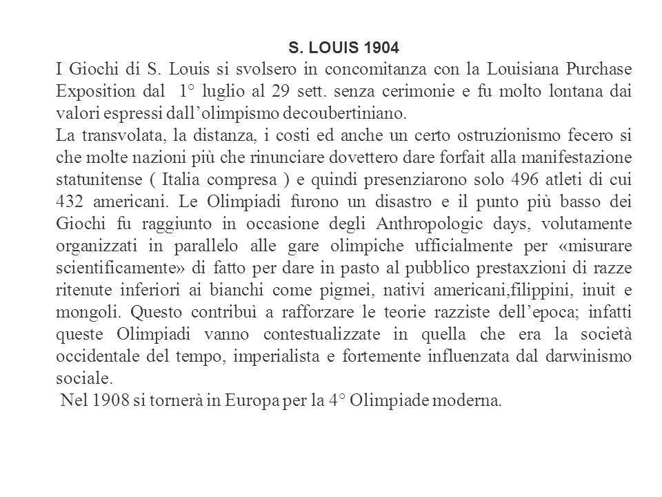 LONDRA 1908 Il congresso di Bruxelles del C.I.O nel 1905 assegnò i giochi olimpici a Roma su forti pressioni di De Coubertin, ma il nostro governo con l'onorevole Giolitti in testa era contrario e quindi si dovette scegliere un' altra sede che fu Londra.