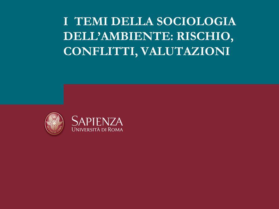 I TEMI DELLA SOCIOLOGIA DELL'AMBIENTE: RISCHIO, CONFLITTI, VALUTAZIONI