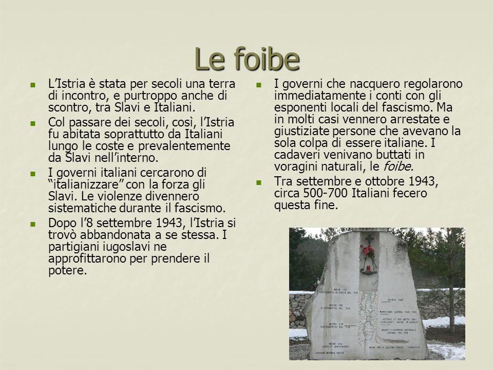 Le foibe L'Istria è stata per secoli una terra di incontro, e purtroppo anche di scontro, tra Slavi e Italiani. Col passare dei secoli, così, l'Istria