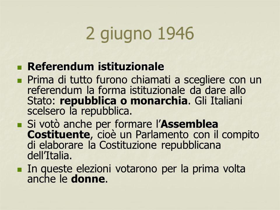 2 giugno 1946 Referendum istituzionale Referendum istituzionale Prima di tutto furono chiamati a scegliere con un referendum la forma istituzionale da