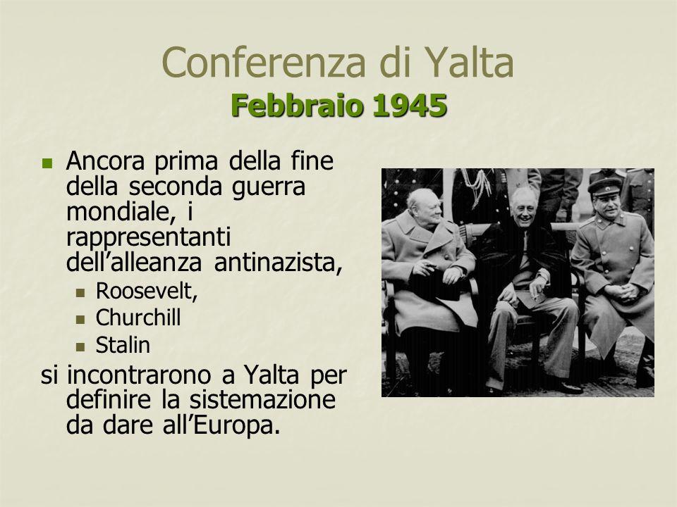 Febbraio 1945 Conferenza di Yalta Febbraio 1945 Ancora prima della fine della seconda guerra mondiale, i rappresentanti dell'alleanza antinazista, Roo