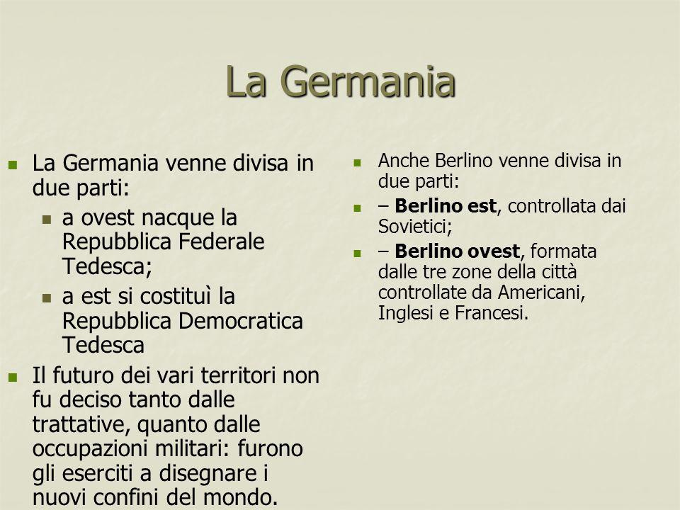La Germania La Germania venne divisa in due parti: a ovest nacque la Repubblica Federale Tedesca; a est si costituì la Repubblica Democratica Tedesca