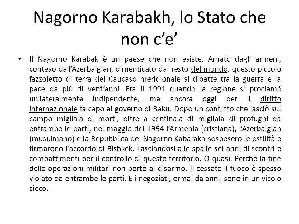 Nagorno Karabakh, lo Stato che non c'e' Il Nagorno Karabak è un paese che non esiste. Amato dagli armeni, conteso dall'Azerbaigian, dimenticato dal re