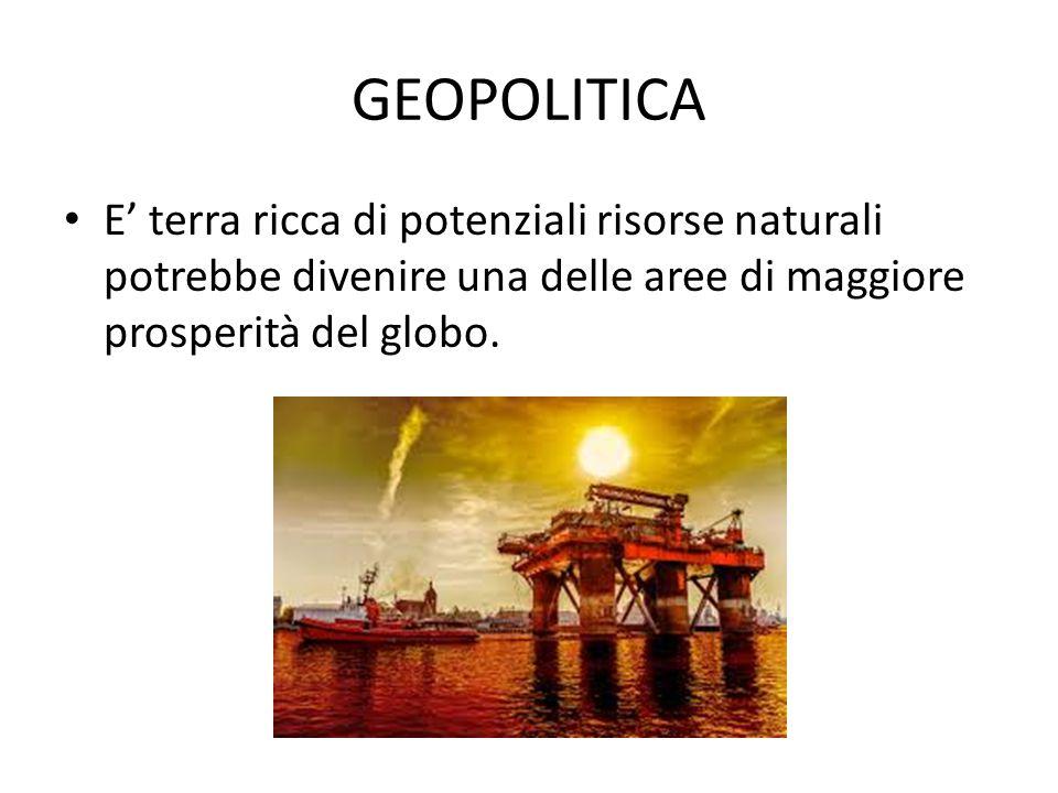 E' terra ricca di potenziali risorse naturali potrebbe divenire una delle aree di maggiore prosperità del globo. GEOPOLITICA