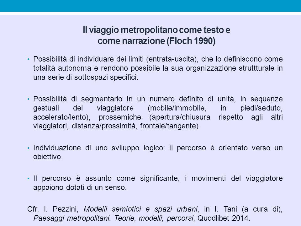 Il viaggio metropolitano come testo e come narrazione (Floch 1990) Possibilità di individuare dei limiti (entrata-uscita), che lo definiscono come tot