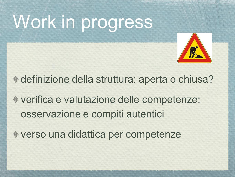 Work in progress definizione della struttura: aperta o chiusa.