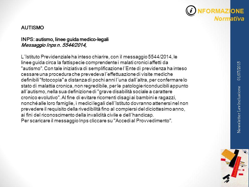 INFORMAZIONE Normativa 01/07/2015 Newsletter LevInclusione AUTISMO INPS: autismo, linee guida medico-legali Messaggio Inps n.