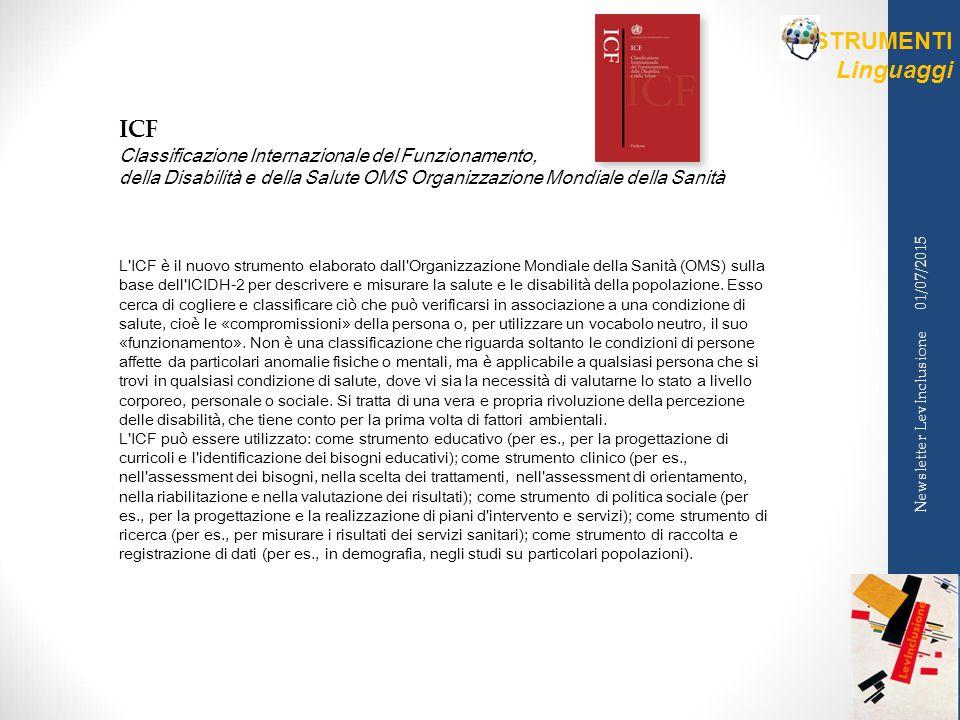 01/07/2015 Newsletter LevInclusione STRUMENTI Linguaggi ICF Classificazione Internazionale del Funzionamento, della Disabilità e della Salute OMS Orga