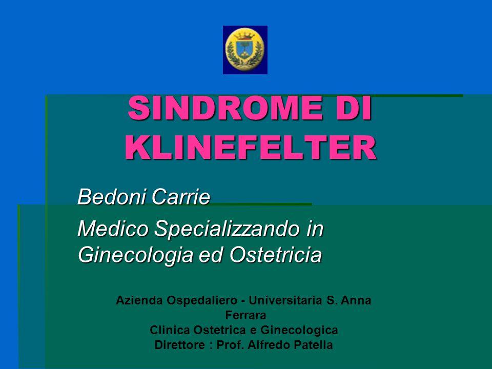 SINDROME DI KLINEFELTER Bedoni Carrie Medico Specializzando in Ginecologia ed Ostetricia Azienda Ospedaliero - Universitaria S. Anna Ferrara Clinica O