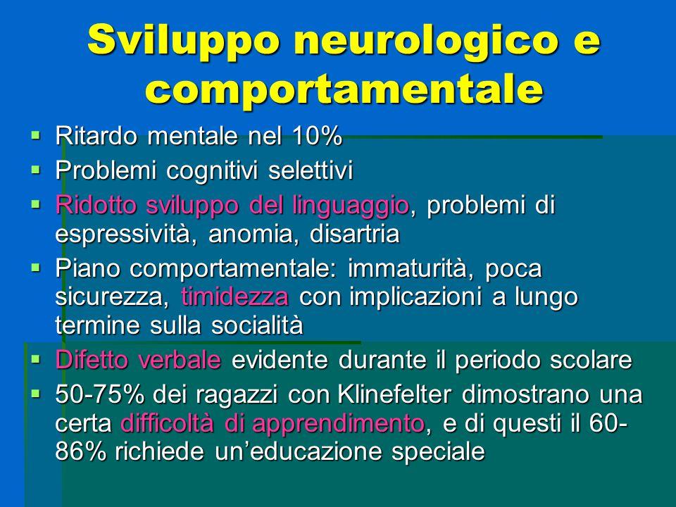 Sviluppo neurologico e comportamentale  Ritardo mentale nel 10%  Problemi cognitivi selettivi  Ridotto sviluppo del linguaggio, problemi di espress