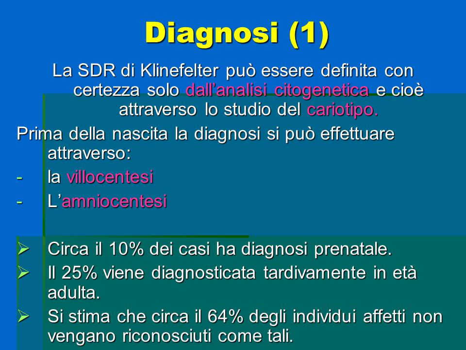 Diagnosi (1) La SDR di Klinefelter può essere definita con certezza solo dall'analisi citogenetica e cioè attraverso lo studio del cariotipo. Prima de