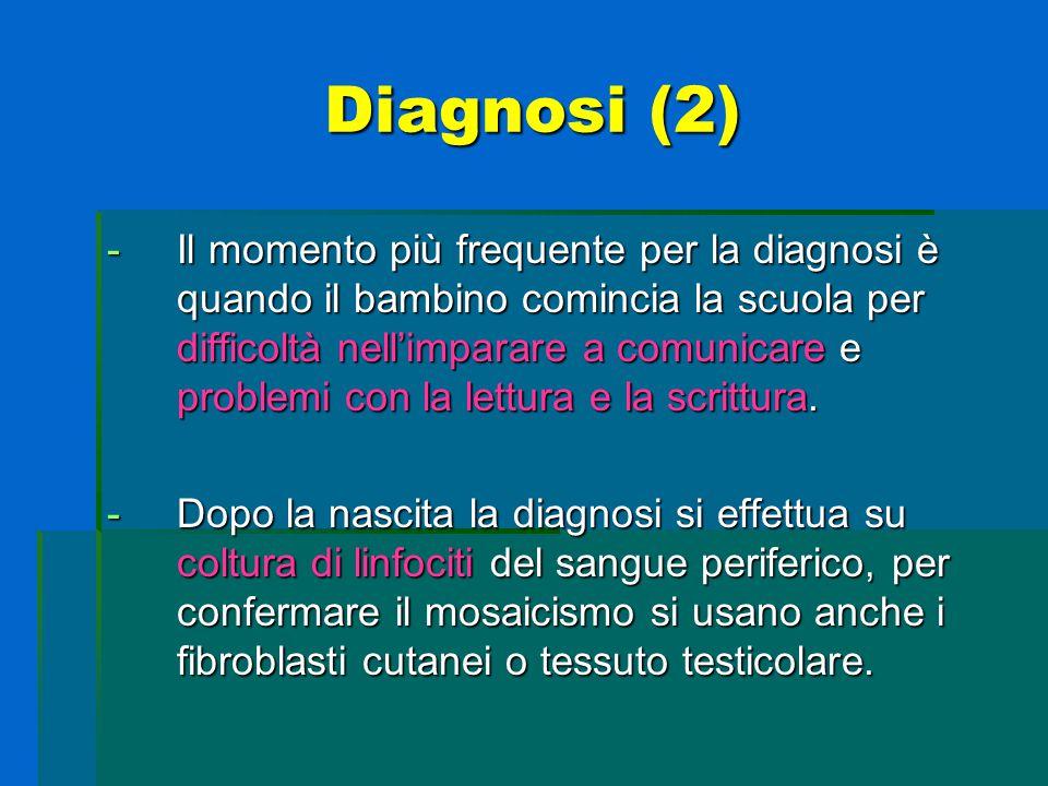 Diagnosi (3)  Le prime caratteristiche cliniche possono comparire nella prima infanzia o, più spesso, durante la pubertà, come il mancato sviluppo dei caratteri sessuali secondari, la microrchidia e l'aspermatogenesi.