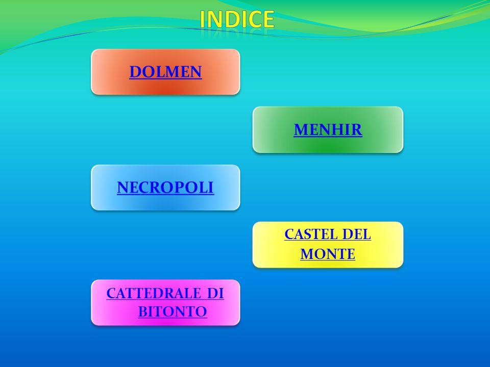 DOLMEN MENHIR NECROPOLI CASTEL DEL MONTE CASTEL DEL MONTE CATTEDRALE DI BITONTO CATTEDRALE DI BITONTO