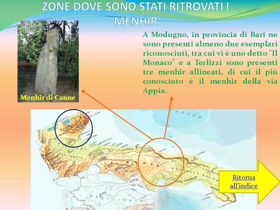 A Modugno, in provincia di Bari ne sono presenti almeno due esemplari riconosciuti, tra cui vi è uno detto Il Monaco e a Terlizzi sono presenti tre menhir allineati, di cui il più conosciuto è il menhir della via Appia.