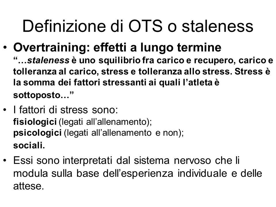"""Definizione di OTS o staleness Overtraining: effetti a lungo termine """"…staleness è uno squilibrio fra carico e recupero, carico e tolleranza al carico"""