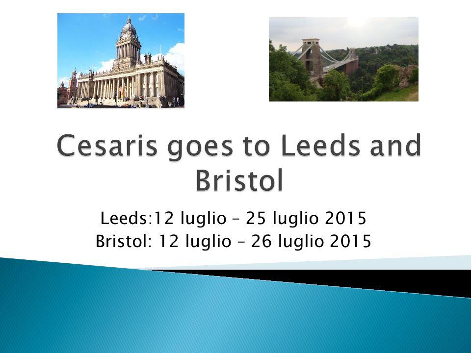 Leeds:12 luglio – 25 luglio 2015 Bristol: 12 luglio – 26 luglio 2015