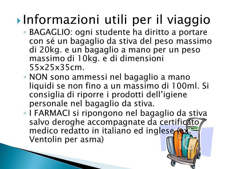  Informazioni utili per il viaggio ◦ BAGAGLIO: ogni studente ha diritto a portare con sé un bagaglio da stiva del peso massimo di 20kg.