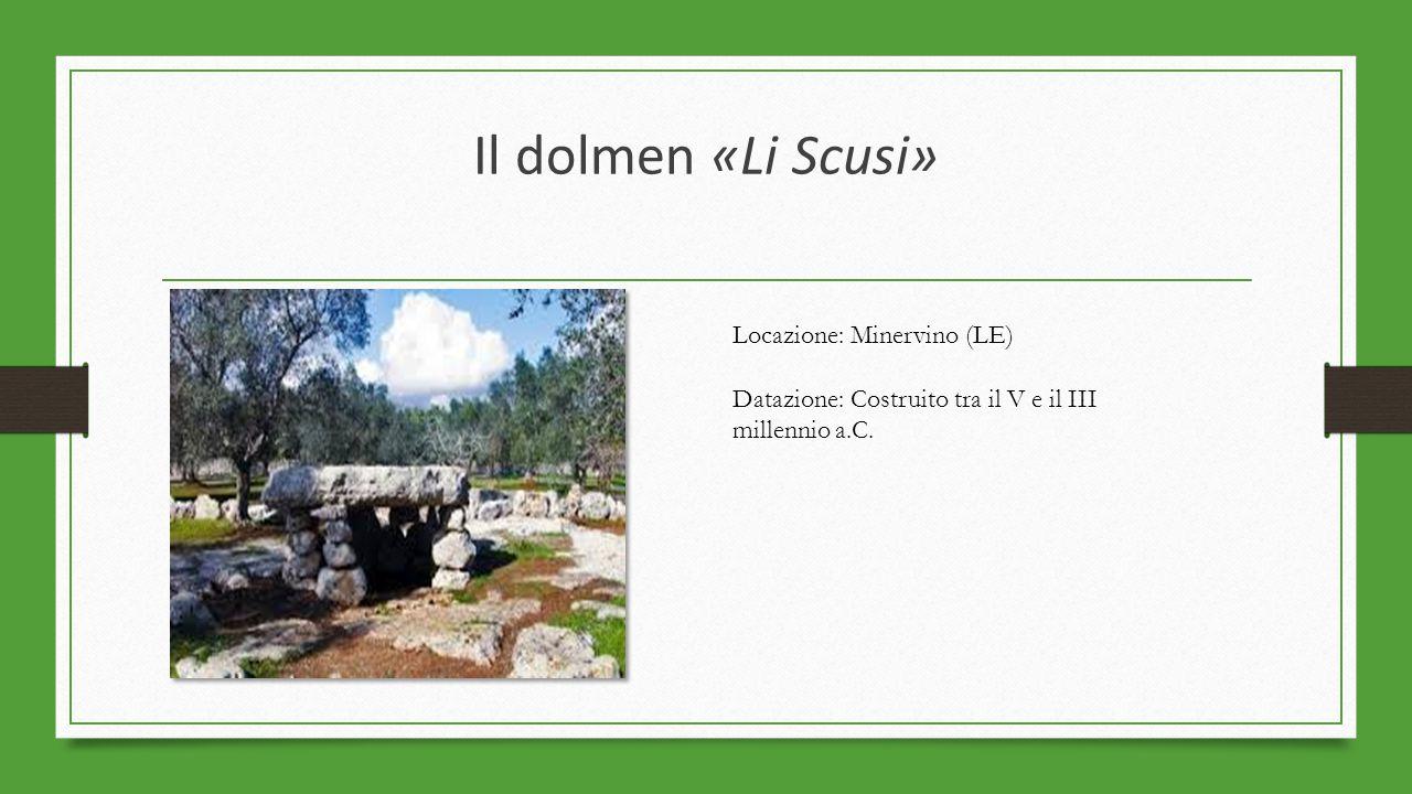 Il dolmen «Li Scusi» Locazione: Minervino (LE) Datazione: Costruito tra il V e il III millennio a.C.