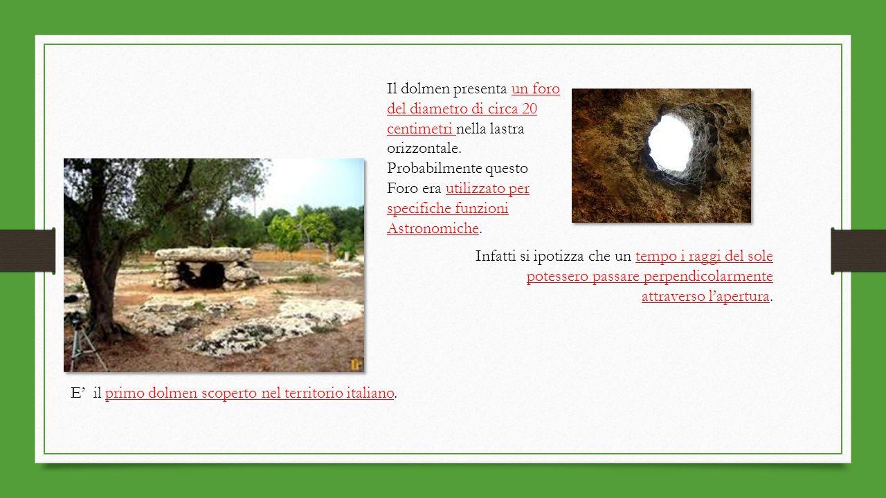 E' il primo dolmen scoperto nel territorio italiano. Il dolmen presenta un foro del diametro di circa 20 centimetri nella lastra orizzontale. Probabil