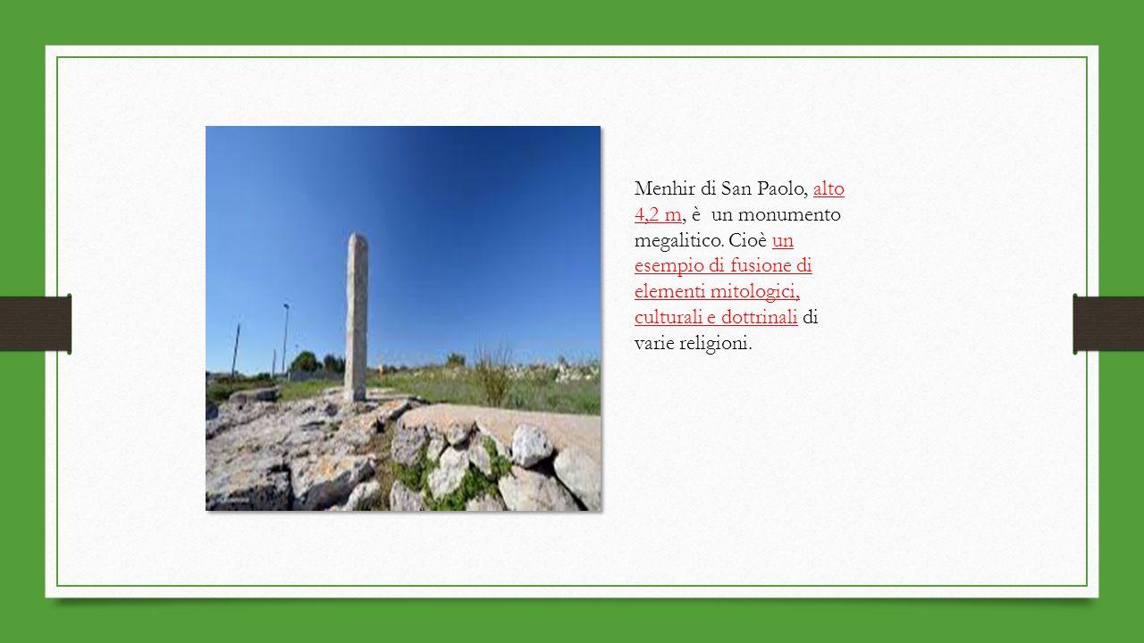 Menhir di San Paolo, alto 4,2 m, è un monumento megalitico. Cioè un esempio di fusione di elementi mitologici, culturali e dottrinali di varie religio