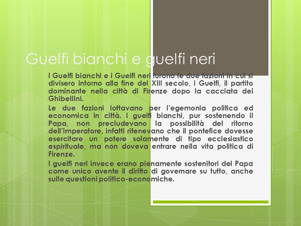 Guelfi bianchi e guelfi neri I Guelfi bianchi e i Guelfi neri furono le due fazioni in cui si divisero intorno alla fine del XIII secolo, i Guelfi, il