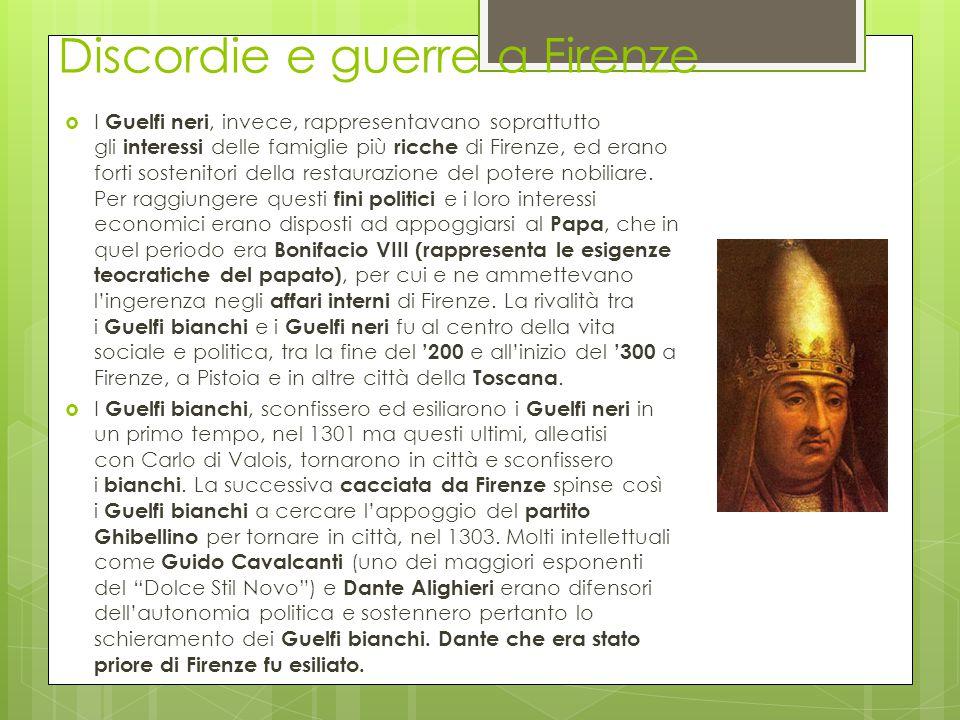 Discordie e guerre a Firenze  I Guelfi neri, invece, rappresentavano soprattutto gli interessi delle famiglie più ricche di Firenze, ed erano forti s