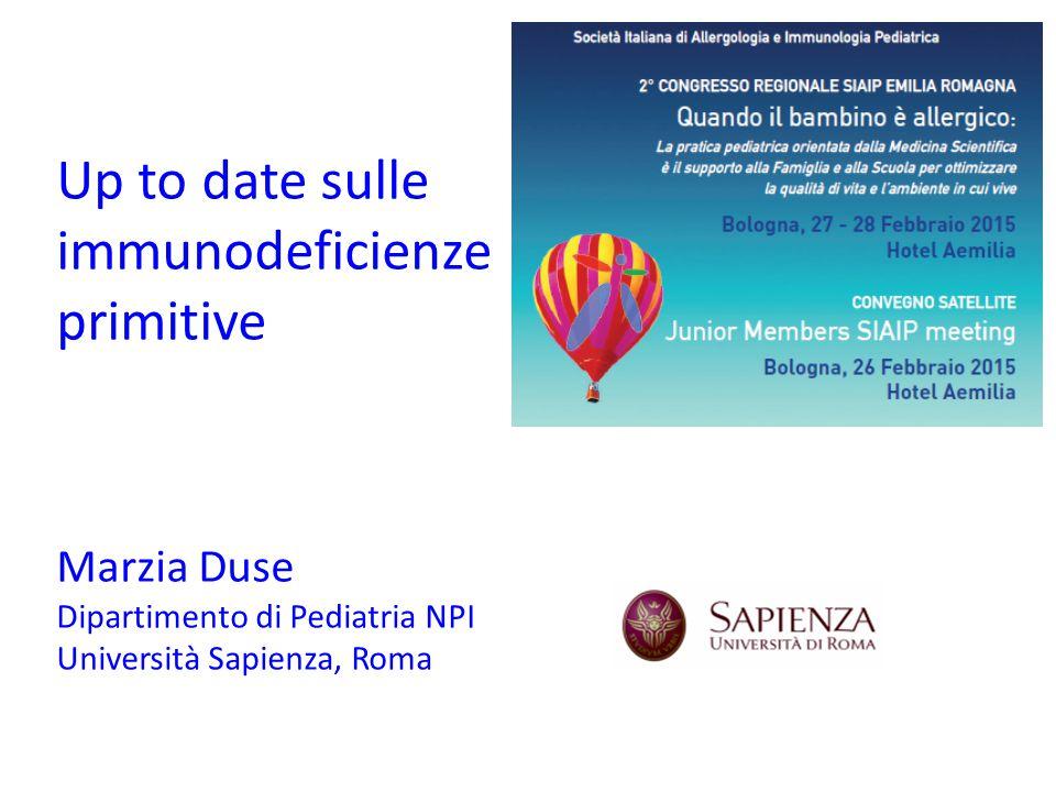 Up to date sulle immunodeficienze primitive Marzia Duse Dipartimento di Pediatria NPI Università Sapienza, Roma