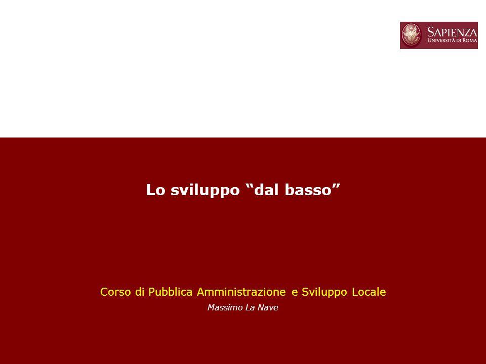 """1 Lo sviluppo """"dal basso"""" Corso di Pubblica Amministrazione e Sviluppo Locale Massimo La Nave"""