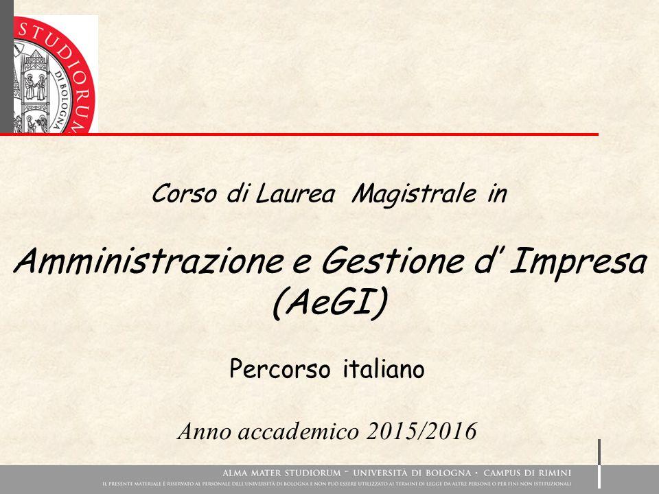 Corso di Laurea Magistrale in Amministrazione e Gestione d' Impresa (AeGI) Percorso italiano Anno accademico 2015/2016