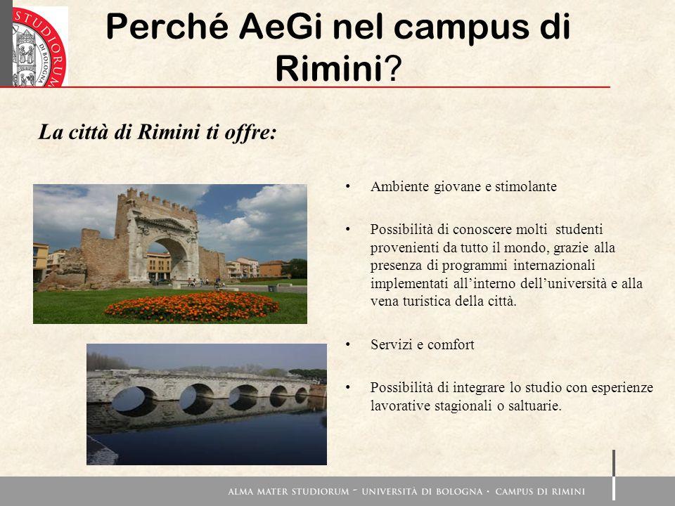 Perché AeGi nel campus di Rimini ? Ambiente giovane e stimolante Possibilità di conoscere molti studenti provenienti da tutto il mondo, grazie alla pr