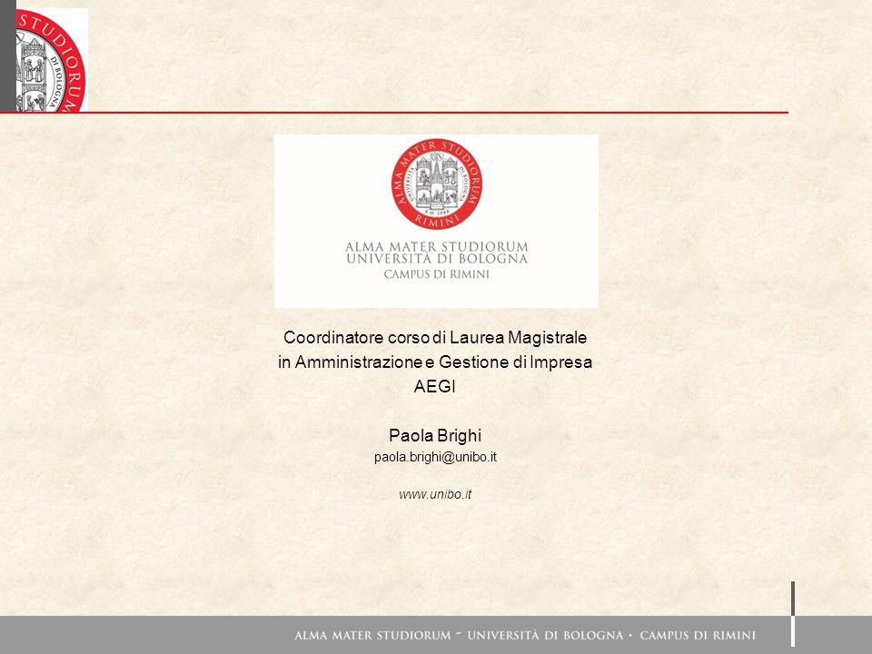 Coordinatore corso di Laurea Magistrale in Amministrazione e Gestione di Impresa AEGI Paola Brighi paola.brighi@unibo.it www.unibo.it