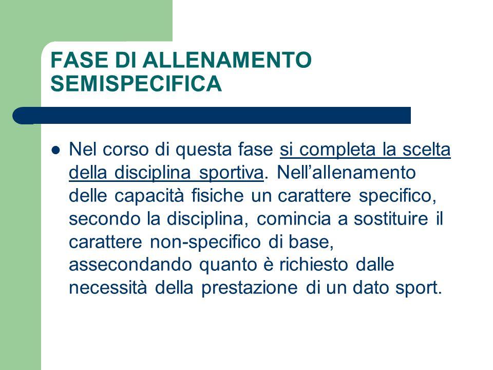 FASE DI ALLENAMENTO SEMISPECIFICA Nel corso di questa fase si completa la scelta della disciplina sportiva. Nell'allenamento delle capacità fisiche un