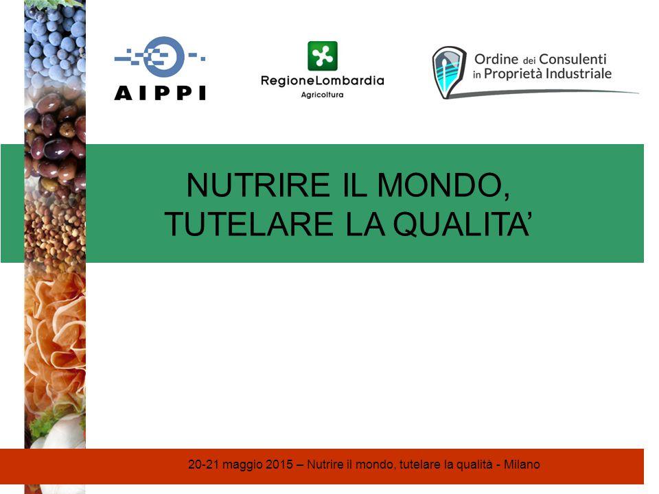 NUTRIRE IL MONDO, TUTELARE LA QUALITA' 20-21 maggio 2015 – Nutrire il mondo, tutelare la qualità - Milano