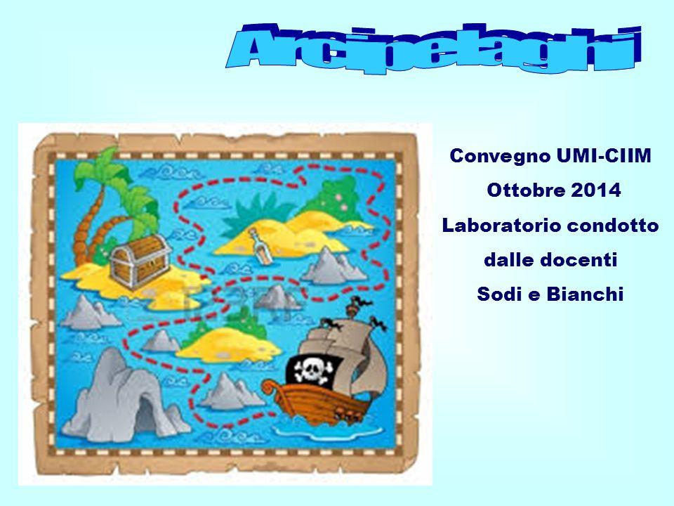 Convegno UMI-CIIM Ottobre 2014 Laboratorio condotto dalle docenti Sodi e Bianchi