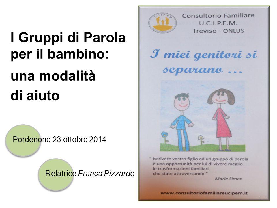 1 Relatrice Franca Pizzardo I Gruppi di Parola per il bambino: una modalità di aiuto Pordenone 23 ottobre 2014