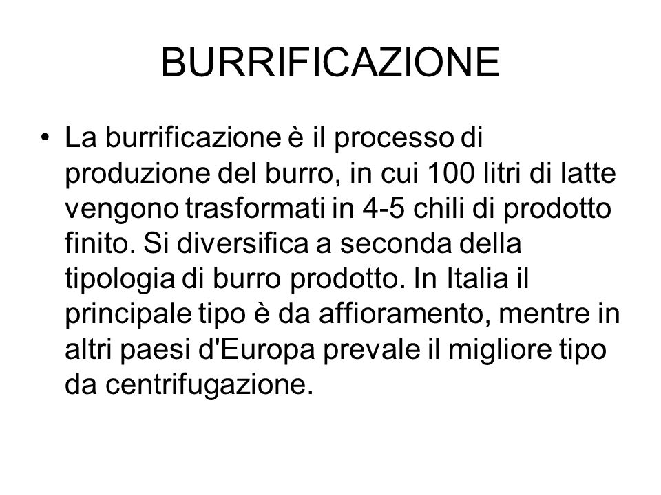 BURRIFICAZIONE La burrificazione è il processo di produzione del burro, in cui 100 litri di latte vengono trasformati in 4-5 chili di prodotto finito.