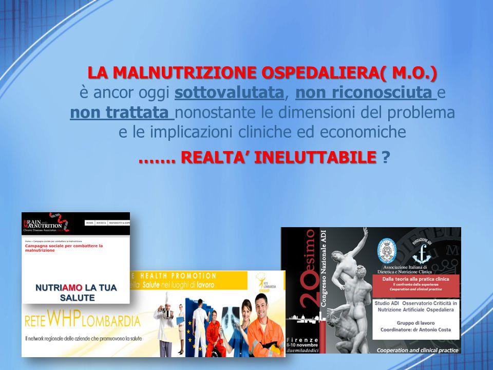 LA MALNUTRIZIONE OSPEDALIERA( M.O.) è ancor oggi sottovalutata, non riconosciuta e non trattata nonostante le dimensioni del problema e le implicazion